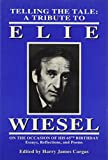 Elie Wiesel: Telling the Tale: A Tribute to Elie Wiesel on the Occasion of His 65th Birthday - Essays, Reflections, and Poems