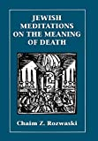 Rozwaski, Chaim Z.: Jewish Meditations on the Meaning of Death