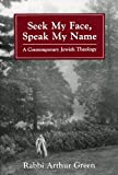Green, Authur: Seek My Face, Speak My Name a Contemporary Jewish Theology