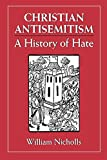 Nicholls, William: Christian Antisemitism: A History of Hate