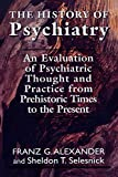Alexander, Franz G.: The History of Psychiatry: An Evaluation of Psychiatric Thought and Practice from Prehistoric Times to the Present