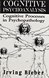 Irving Bieber: Cognitive Psychoanalysis: Cognitive Processes in Psychopathology