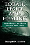 Glazerson, Matityahu: Torah, Light and Healing: Mystical Insights into Healing Based on the Hebrew Language