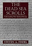 Fisdel, Steven A.: The Dead Sea Scrolls: Understanding Their Spiritual Message