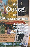 Tuttle, Craig A.: Ounce of Preservation: A Guide to the Care of Papers and Photographs