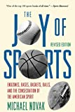 Novak, Michael: Joy of Sports, Revised: Endzones, Bases, Baskets, Balls, and the Consecration of the American Spirit