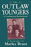 Brant, Marley: The Outlaw Youngers: A Confederate Brotherhood  A Biography