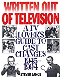 Lance, Steven: Written Out of Television: A TV Lover's Guide to Cast Changes 1945-1994