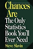 Slavin, Stephen L.: Chances Are: The Only Statistics Book You'll Ever Need