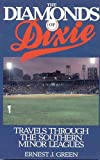 Green, Ernest J.: The Diamonds of Dixie: Travels Through the Southern Minor Leagues