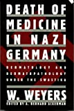 Weyers, Wolfgang: Death of Medicine in Nazi Germany: Dermatology and Dermatopathology under the Swastika