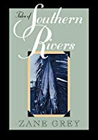 Tales of Southern Rivers by Zane Grey
