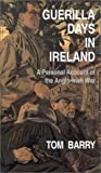 Barry, Tom: Guerilla Days in Ireland: A Personal Account of the Anglo-Irish War
