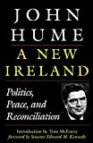 Hume, John: A New Ireland : Politics, Peace and Reconciliation