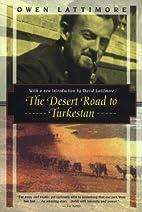 The Desert Road to Turkestan by Owen…
