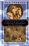 Johnson, Osa: I Married Adventure
