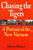 Murray Hiebert: Chasing the Tigers: A Portrait of the New Vietnam