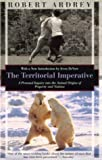 Ardrey, Robert: The Territorial Imperative: A Personal Inquiry into the Animal Origins of Property and Nations