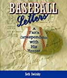 Swirsky, Seth: Baseball Letters: A Fan's Correspondence With His Heroes