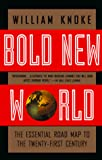 Knoke, William: Bold New World: The Essential Road Map to the Twenty-First Century