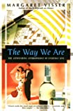Visser, Margaret: The Way We Are: The Astonishing Anthropology of Everyday Life (Kodansha Globe)
