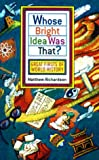 Richardson, Matthew: Whose Bright Idea Was That?: Great Firsts of World History