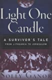 Ganor, Solly: Light One Candle: A Survivor's Tale from Lithuania to Jerusalem