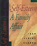 Clarke, Jean Illsley: Self-Esteem: A Family Affair