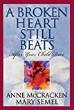 McCracken, Anne: A Broken Heart Still Beats: After Your Child Dies