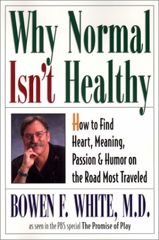 why-normal-isnt-healthy-how-to-find-heart-meaning-passion-and-humor-on-the-road-most-traveled