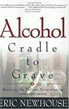 Alcohol: Cradle to Grave by Eric Newhouse