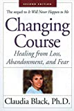 Black Ph.D., Claudia: Changing Course: Healing from Loss, Abandonment and Fear
