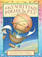 Skywriting: Poems to Fly by J. Patrick Lewis