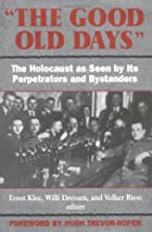 The Good Old Days: The Holocaust as Seen by…