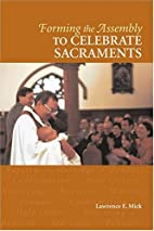 Forming the Assembly to Celebrate Sacraments…