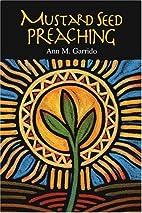 Mustard Seed Preaching by Ann M. Garrido