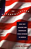 David Moore: The Superpollsters: How They Measure and Manipulate Public Opinion in America
