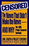 Jensen, Carl: Censored: The News That Didn't Make the News-And Why  The 1995 Project Censored Yearbook