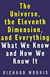 Morris, Richard: The Universe, the Eleventh Dimension, and Everything: What We Know and How We Know It