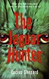Shepard, Lucius [foreword by Michael Bishop] [cover by Scott Idleman]: THE JAGUAR HUNTER