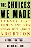Bonavoglia, Angela: The Choices We Made: Twenty-Five Women and Men Speak Out About Abortion