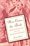 Geller, Jaclyn: Here Comes the Bride: Women, Weddings, and the Marriage Mystique