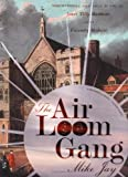 Jay, Mike: The Air Loom Gang: The Strange and True Story of James Tilly Matthews and His Visionary Madness