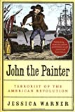 Warner, Jessica: John The Painter: Terrorist Of The American Revolution