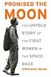 Nolen, Stephanie: Promised the Moon: The Untold Story of the First Women in the Space Race