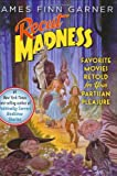 Garner, James Finn: Recut Madness: Favorite Movies Retold for Your Partisan Pleasure