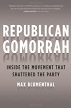 Republican Gomorrah: Inside the Movement…