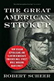 Scheer, Robert: The Great American Stickup: How Reagan Republicans and Clinton Democrats Enriched Wall Street While Mugging Main Street
