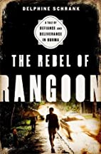 The Rebel of Rangoon: A Tale of Defiance and…