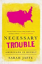 Necessary Trouble: Americans in Revolt by…